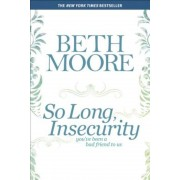 So Long, Insecurity: You've Been a Bad Friend to Us, Paperback