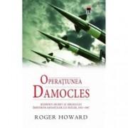 Operatiunea Damocles. Razboiul secret al Israelului impotriva savantilor lui Hitler 1951-1967