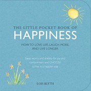 The Little Pocket Book of Happiness: How to Love Life, Laugh More, and Live Longer, Paperback/Lois Blyth