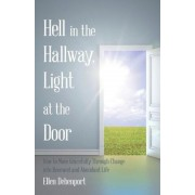 Hell in the Hallway, Light at the Door: How to Move Gracefully Through Change Into Renewed and Abundant Life, Paperback