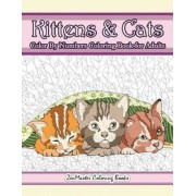 Kittens and Cats Color by Numbers Coloring Book for Adults: Color by Number Adult Coloring Book Full of Cuddly Kittens, Playful Cats, and Relaxing Des, Paperback