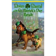 Rosco the Rascal at the St. Patrick's Day Parade, Hardcover/Shana Gorian