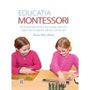 Educatia Montessori. Ghid esential pentru formarea viitorului adult, de la nastere pana la 24 de ani/Paula Polk Lillard