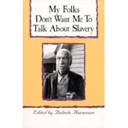 My Folks Don't Want Me to Talk about Slavery: Twenty-One Oral Histories of Former North Carolina Slaves, Paperback/Belinda Hurmence
