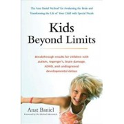 Kids Beyond Limits: The Anat Baniel Method for Awakening the Brain and Transforming the Life of Your Child with Special Needs, Paperback/Anat Baniel