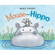 Mouse and Hippo, Hardcover/Mike Twohy