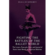 Fighting the Battles of the Ballet World: The Letters, Postcards, Diary and Journal of Karen Anne Morell, an American Ballerina, Paperback/Olga Je Kingrey
