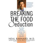 Breaking the Food Seduction: The Hidden Reasons Behind Food Cravings--And 7 Steps to End Them Naturally, Paperback/Neal Barnard