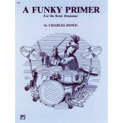 Charles Dowd A Funky Primer for the Rock Drummer