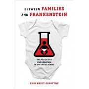Between Families and Frankenstein: The Politics of Egg Donation in the United States, Paperback/Erin Heidt-Forsythe