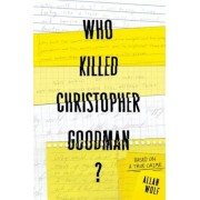 Who Killed Christopher Goodman?: Based on a True Crime, Hardcover