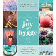 The Joy of Hygge: How to Bring Everyday Pleasure and Danish Coziness Into Your Life, Hardcover