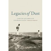 Legacies of Dust: Land Use and Labor on the Colorado Plains, Hardcover/Douglas Sheflin