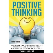 Positive Thinking: Discover the Power of Positive Thinking and Change Your Mindset to Become an Optimist, Paperback/Hanif Raah