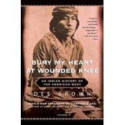 Bury My Heart at Wounded Knee: An Indian History of the American West, Paperback/Dee Brown