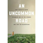 An Uncommon Road: How Canadian Sikhs Struggled Out of the Fringes and Into the Mainstream, Paperback