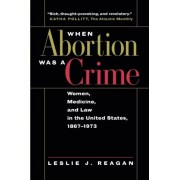 When Abortion Was a Crime: Women, Medicine, & Law in the U S, Paperback