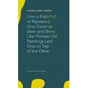 I Am a Field Full of Rapeseed Give Cover to Deer and Shine Like Thirteen Oil Paintings Laid One on Top of the Other par Sandig & Ulrike Almut