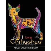 Adults Coloring Book: I love Chihuahua: Dog Coloring Book for all ages (Zentangle and Doodle Design), Paperback/Tiny Cactus Publishing
