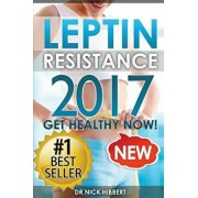 Leptin Resistance: Get Healthy Now: How to get permanent weight loss, cure obesity, control your hormones and live healthy, Paperback/Nick Hibbert