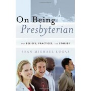 On Being Presbyterian: Our Beliefs, Practices, and Stories, Paperback/Sean Michael Lucas
