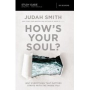 How's Your Soul?: Why Everything That Matters Starts with the Inside You, Paperback