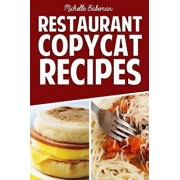 Restaurant Copycat Recipes: Top Secret Recipes Exposed in the Comfort of Your Own Home, Paperback/Michelle Bakeman