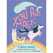You Are Magic. A Guided Journal to Unlock the Power of Your Inner Unicorn, Llamacorn, and Narwhal, Paperback/Tracey West
