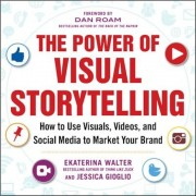 The Power of Visual Storytelling: How to Use Visuals, Videos, and Social Media to Market Your Brand, Paperback