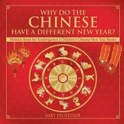 Why Do The Chinese Have A Different New Year? Holiday Book for Kindergarten Children's Chinese New Year Books, Paperback/Baby Professor