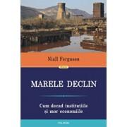 Marele Declin: Cum decad institutiile si mor economiile/Niall Ferguson