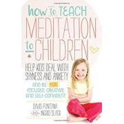 How to Teach Meditation to Children: Help Kids Deal with Shyness and Anxiety and Be More Focused, Creative and Self-Confident, Paperback/David Fontana
