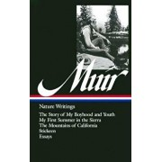 John Muir: Nature Writings: The Story of My Boyhood and Youth / My First Summer in the Sierra / The Mountains of California / Stickeen / Essays, Hardcover/John Muir