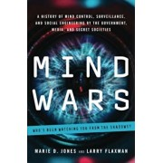 Mind Wars: A History of Mind Control, Surveillance, and Social Engineering by the Government, Media, and Secret Societies, Paperback/Marie D. Jones