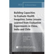 Building Capacities to Evaluate Health Inequities: Some Lessons Learned from Evaluation Experiments in China, India and Chile: New Directions for Eval