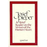 Brief Reader on the Virtues of the Human Heart, Paperback/Josef Pieper