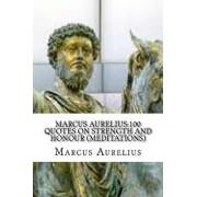Marcus Aurelius: 100 Quotes on Strength and Honour (Meditations), Paperback/Marcus Aurelius