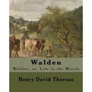 Walden by: Henry David Thoreau: Walden, Or, Life in the Woods Is a Reflection Upon Simple Living in Natural Surroundings.