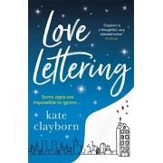 Love Lettering. The charming feel-good rom-com that will grab hold of your heart and never let go, Paperback/Kate Clayborn