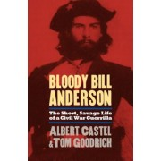 Bloody Bill Anderson: The Short, Savage Life of a Civil War Guerrilla, Paperback