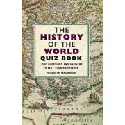 The History of the World Quiz Book: 1,000 Questions and Answers to Test Your Knowledge, Paperback/Meredith Macardle