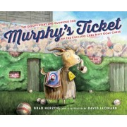 Murphy's Ticket: The Goofy Start and Glorious End of the Chicago Cubs Billy Goat Curse, Hardcover