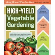 High-Yield Vegetable Gardening: Grow More of What You Want in the Space You Have, Paperback