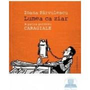 Lumea ca ziar. A patra putere Caragiale - Ioana Parvulescu
