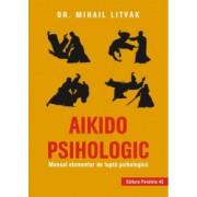 Aikido psihologic Manual elementar de lupta psihologica - Mihail Litvak