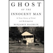 Ghost of the Innocent Man: A True Story of Trial and Redemption