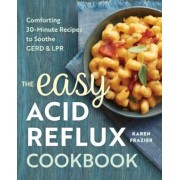 The Easy Acid Reflux Cookbook: Comforting 30-Minute Recipes to Soothe Gerd & Lpr, Paperback