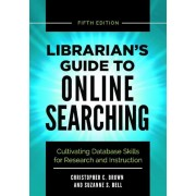 Librarian's Guide to Online Searching: Cultivating Database Skills for Research and Instruction, 5th Edition, Paperback (5th Ed.)