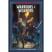 Warriors and Weapons: A Young Adventurer's Guide, Hardcover/Dungeons & Dragons