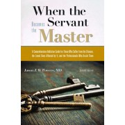 When the Servant Becomes the Master: A Comprehensive Addiction Guide, Paperback